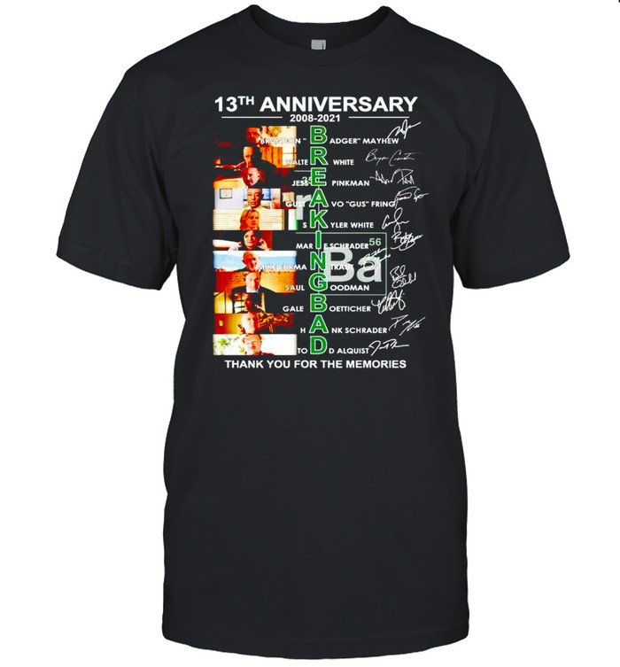 13Th Anniversary Breaking Bad 2008 2021 Thank You For The Memories Shirt