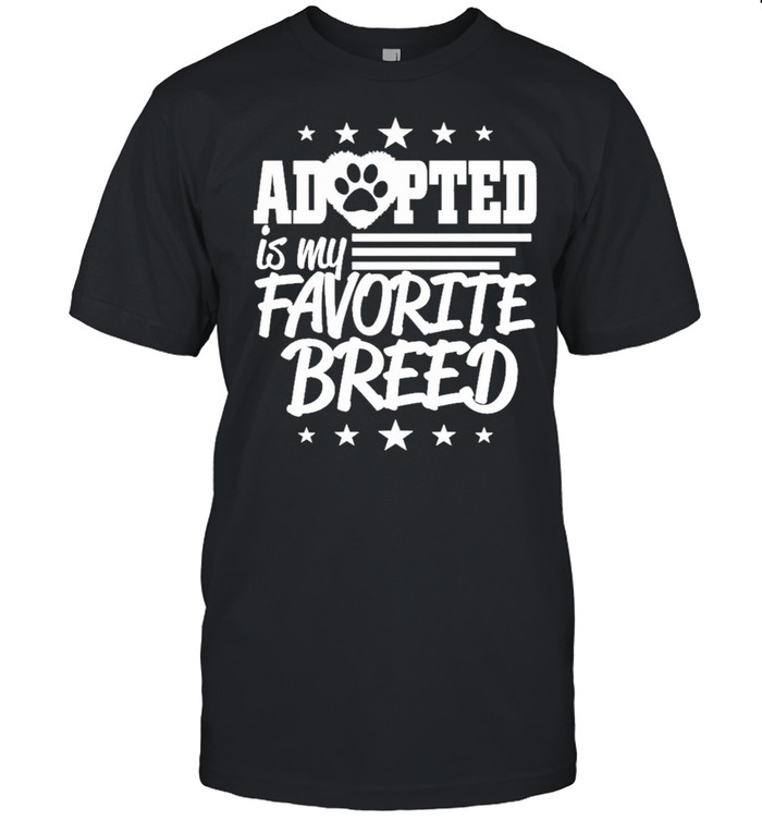 Adopted Is My Favorite Breed Shirt