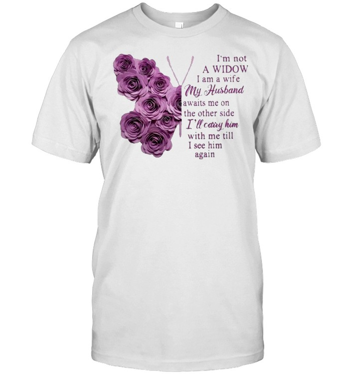 Butterfly I'm Not A Widow I Am A Wife My Husband Awaits Me On The Other Side Ill Carry Him Shirt