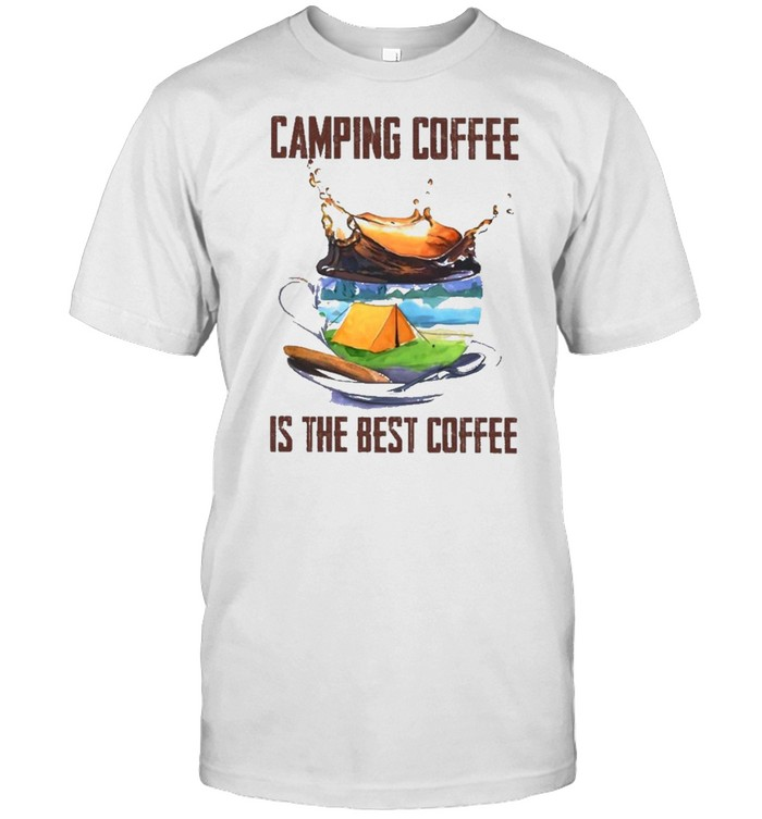 Camping Coffee Is The Best Coffee Shirt