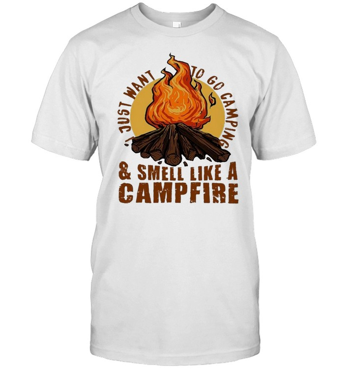 Camping I Want To Go Camping And Smell Like A Campfire Shirt