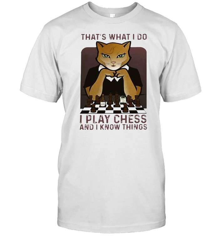 Cat That's What I Do I Play Chess And I Know Things Shirt