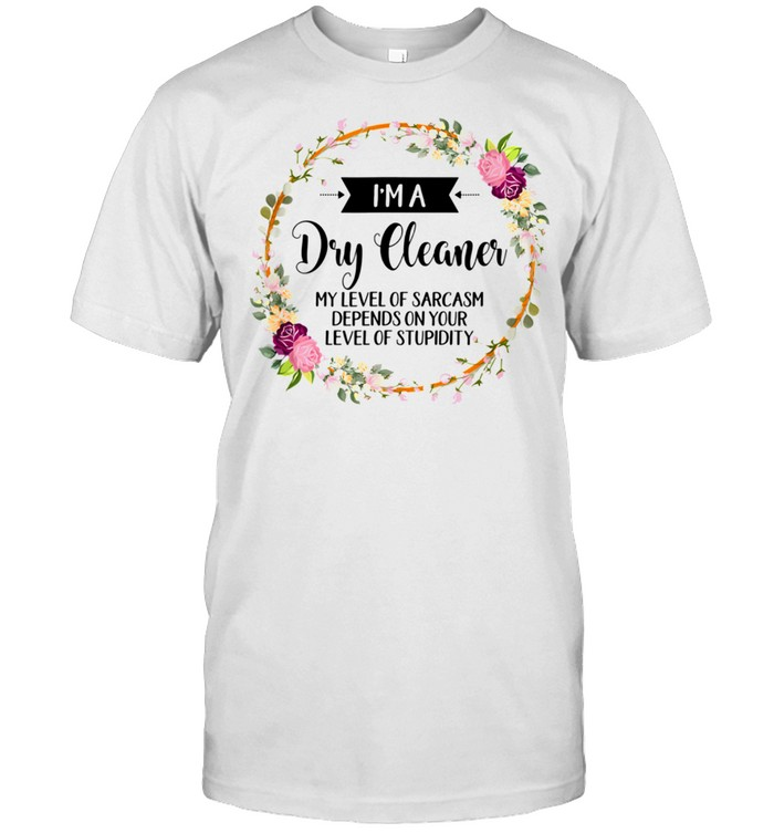 Dry Cleaner Level Of Sarcasm Floral Shirt