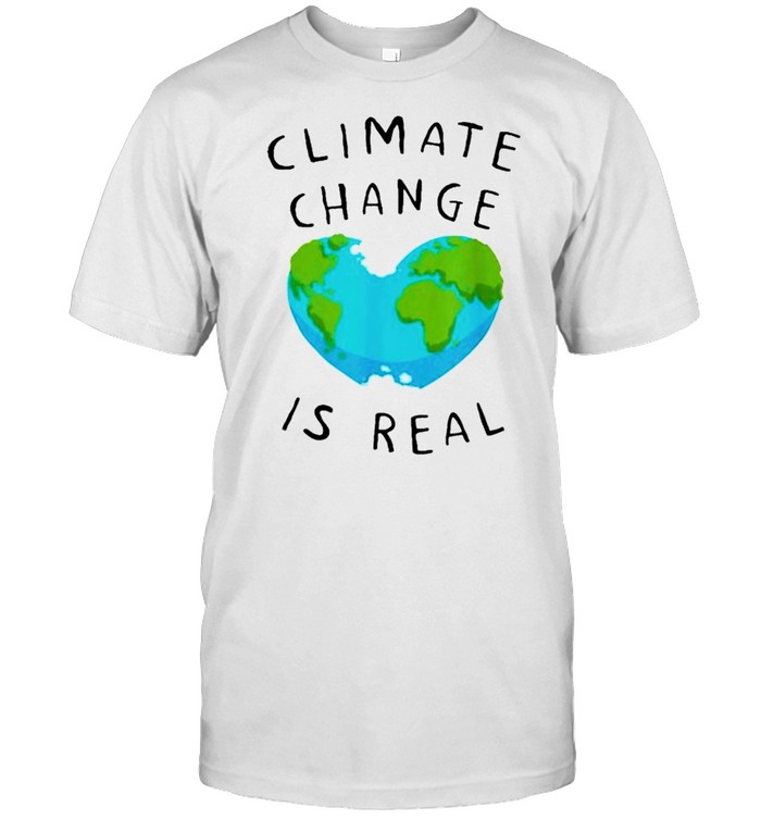Earth Climate Change Is Real Shirt