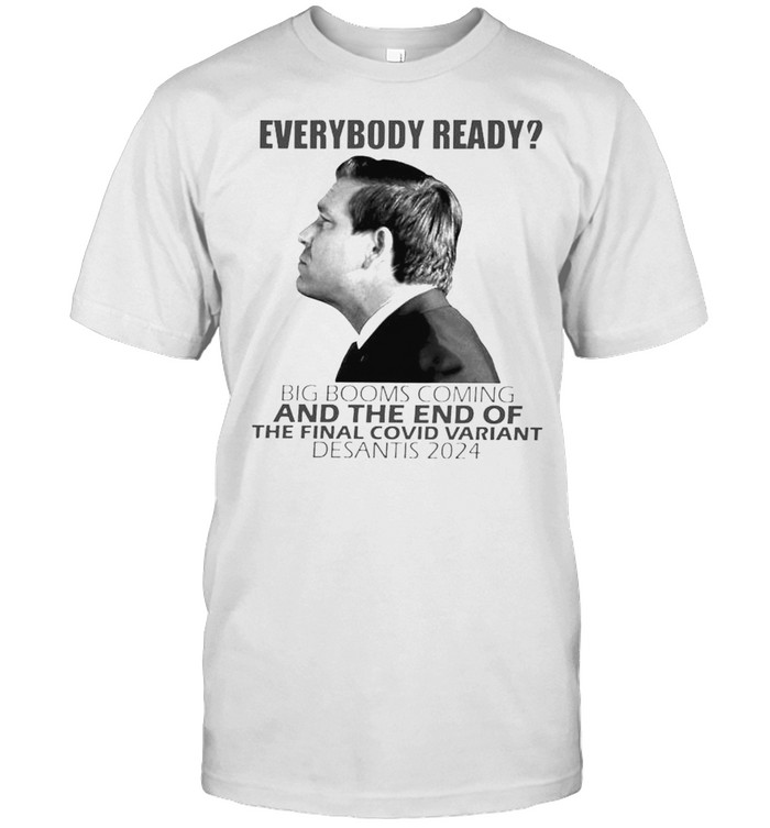 Everybody Ready Big Booms Coming And The End Of The Final Covid Shirt