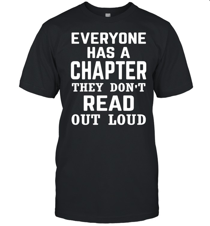 Everyone Has A Chapter They Don't Read Out Loud Shirt