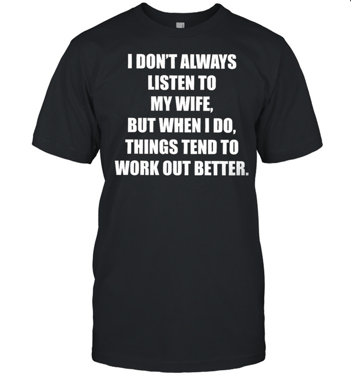 Funny I Don't Always Listen To My Danish Wife But When I Do Things Tend To Work Out Better Shirt