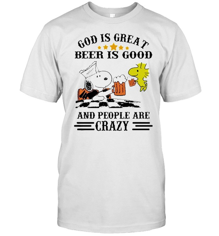 God Is Great Beer Is Good And People Are Crazy Snoopy Shirt