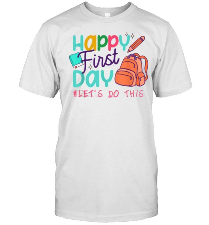 Happy First Day Let's Do This Welcome Back To School 2022 Shirt