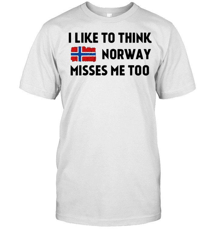 I Like To Think Norway Misses Me Too Shirt
