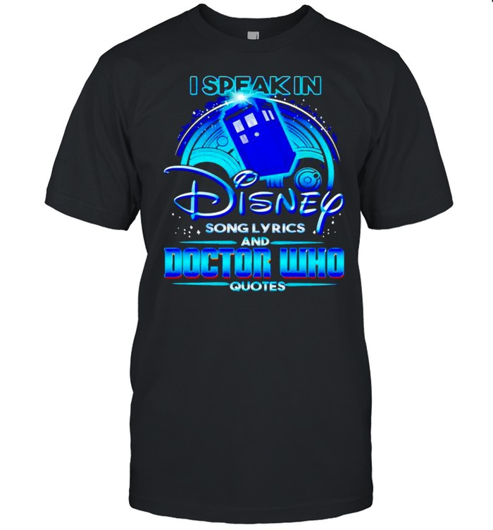 I Speak In Disney Song Lyrics And Doctor Who Quotes Shirt