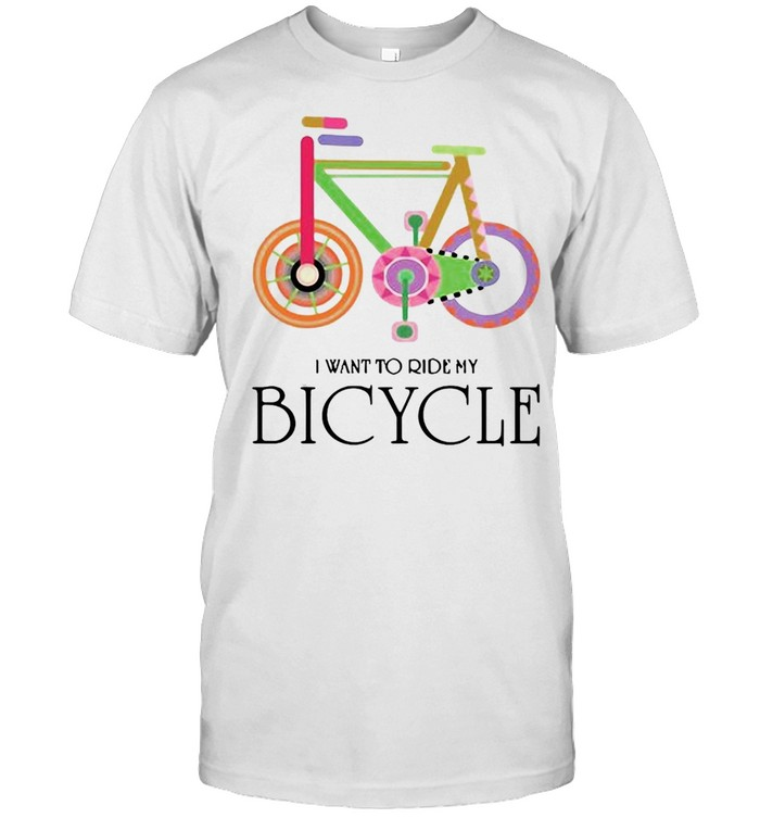 I Want To Ride My Bicycle Shirt