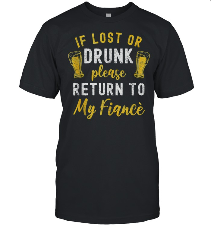 If Lost Or Drunk Return To Fiance Couples Drinking Shirt