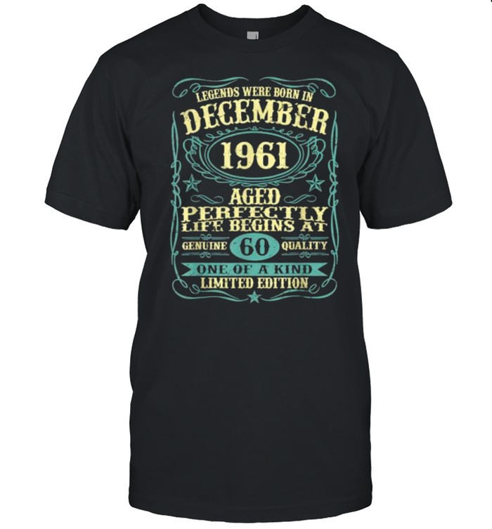 Legends Were Born In December 1961 Aged 60 One Of Kind Limited Edition T-Shirt