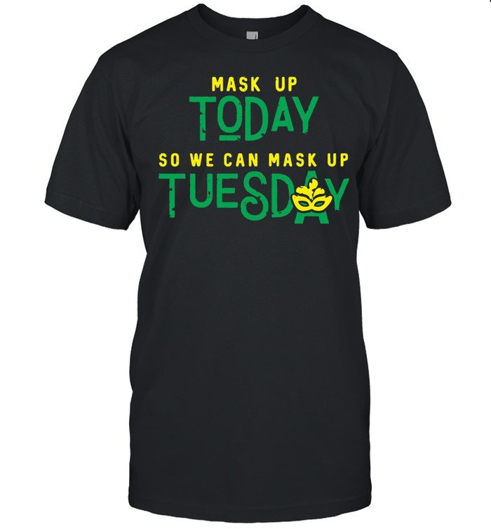 Mask Up Today So We Can Mask Up Tuesday Shirt