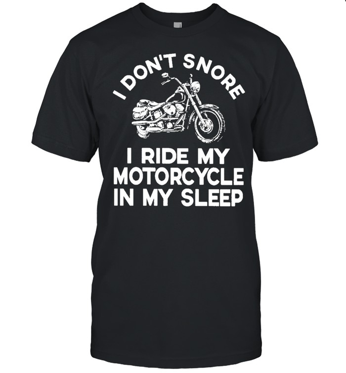 Motorcycle I Don't Snore I Ride My Motorcycle In My Sleep Shirt