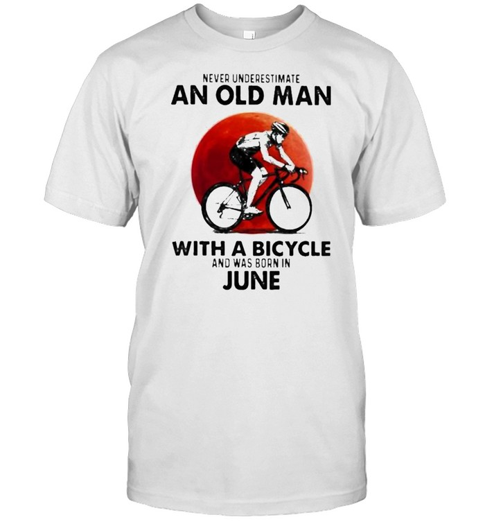 Never Underestimate An Old Man With A Bicycle And Was Born In June Blood Moon Shirt