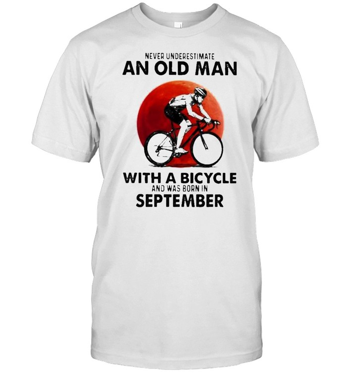 Never Underestimate An Old Man With A Bicycle And Was Born In September Blood Moon Shirt