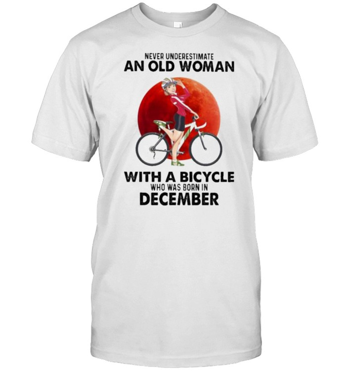 Never Underestimate An Old Woman With A Bicycle And Was Born In December Blood Moon Shirt