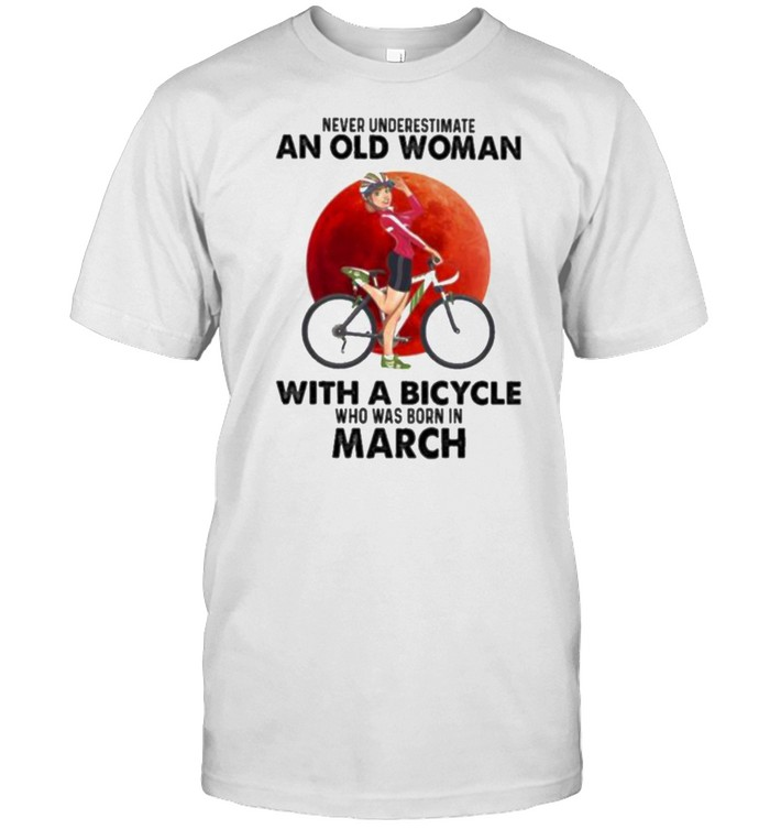 Never Underestimate An Old Woman With A Bicycle And Was Born In March Blood Moon Shirt
