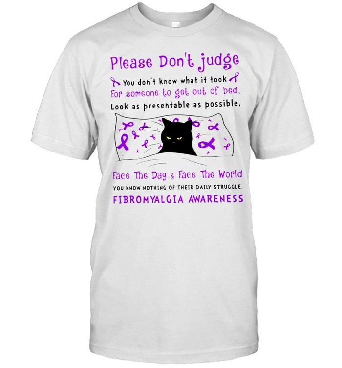 Please Don't Judge You Don't Know What It Took For Someone To Get Out Of Bed Shirt