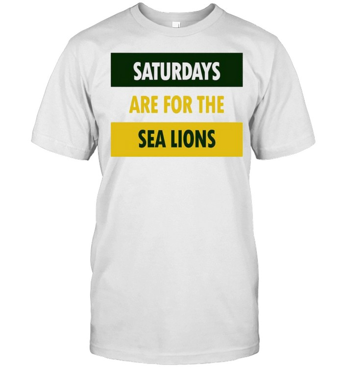 Saturdays Are For The Sea Lions Shirt