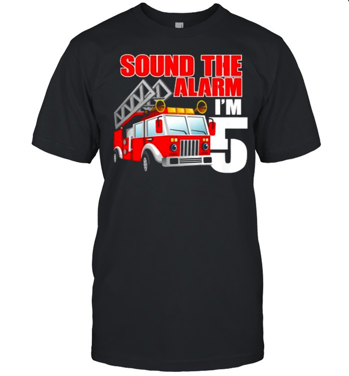 Sound The Alarm I'm 5 5 Year Old Birthday Future Firefighter Shirt