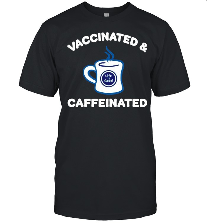 Vaccinated And Caffeinated Shirt