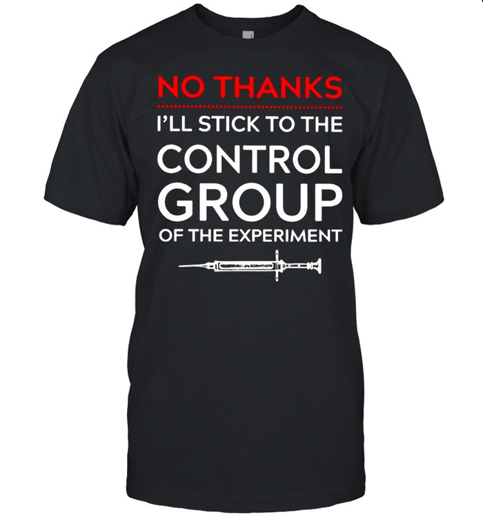 Vaccine No Thanks Ill Stick To The Control Group Shirt