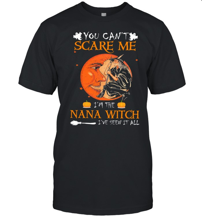 You Can't Scare Me I'm The Nana Witch I've Seen It All Halloween Shirt