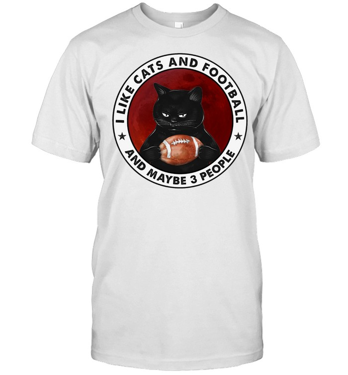 Black Cat I Like Cats And Football And Maybe 3 People Shirt
