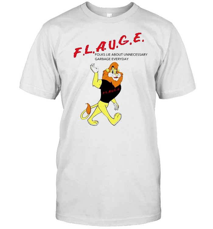 Flauge Folks Lie About Unnecessary Garbage Every Day Shirt