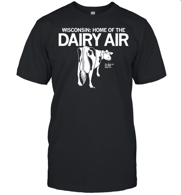 Wisconsin Home Of The Dairy Air Shirt