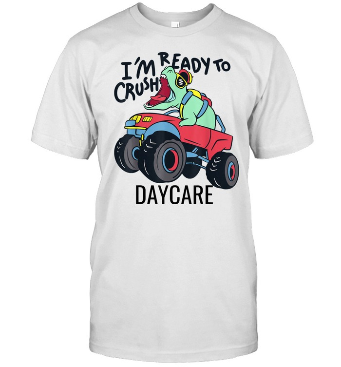 Back To School I'm Ready To Crush Daycare Truck Shirt