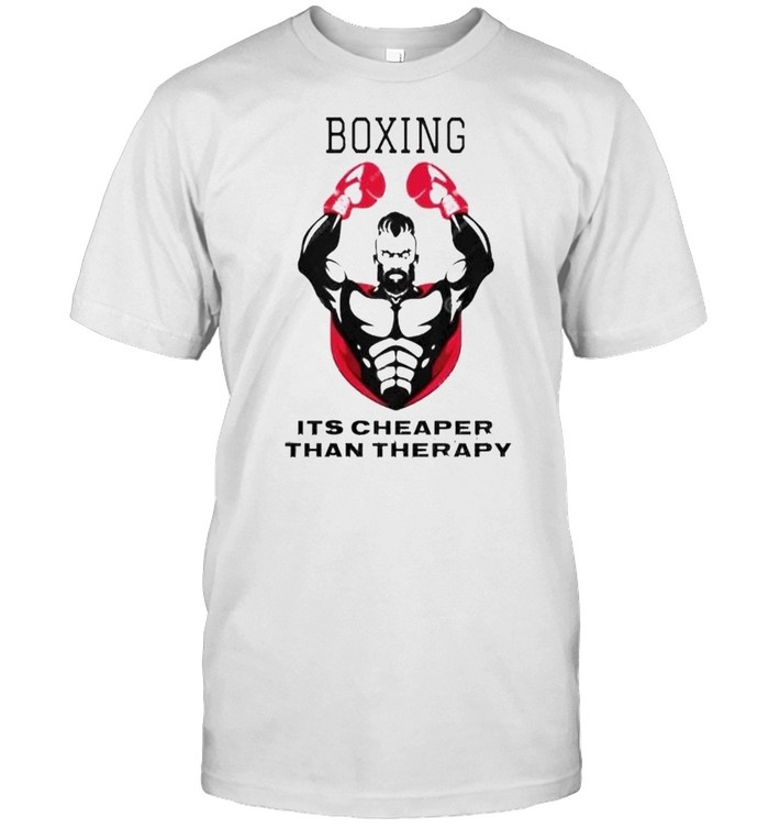 Boxing It's Cheaper Than Therapy Shirt