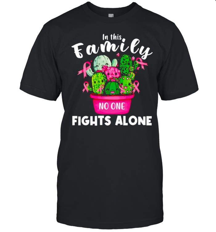 Cactus In This Family Fights Alone Breast Cancer Shirt