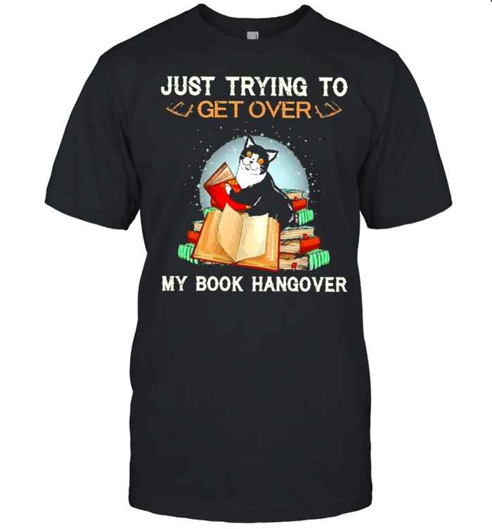 Cats Just Trying To Get Over My Book Hangover Shirt