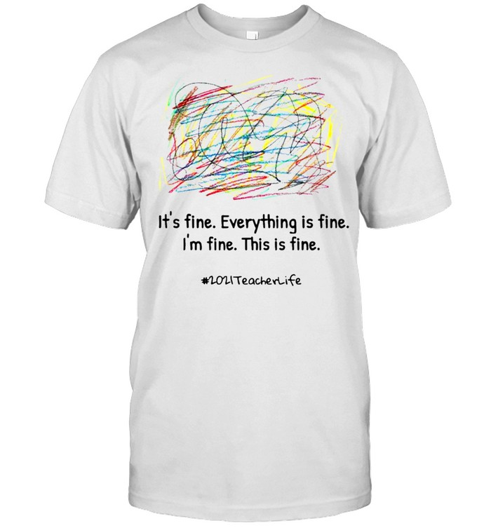 Everything Is Fine For A Chaotic Teacher Life Shirt