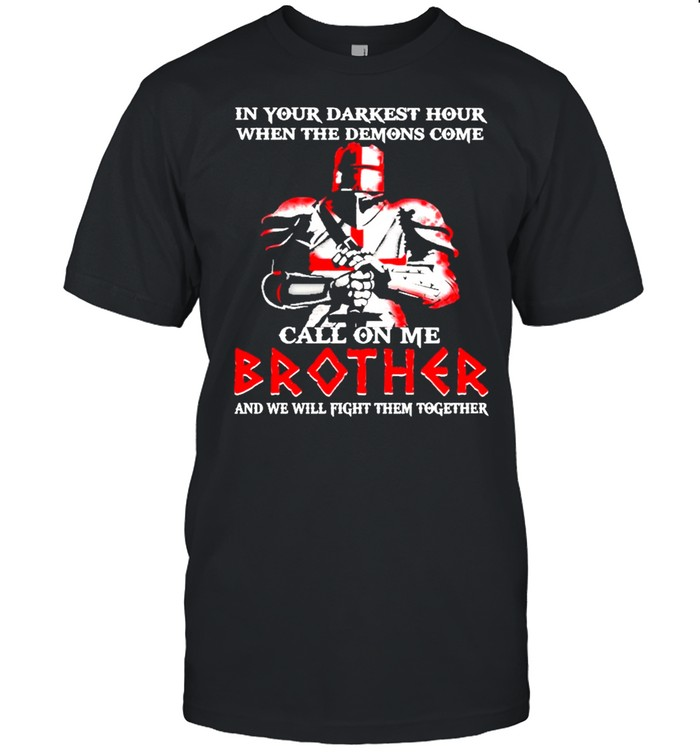 Horseman In Your Darkest Hour When The Demons Come Call On Me Brother And We Will Fight Them Together Shirt