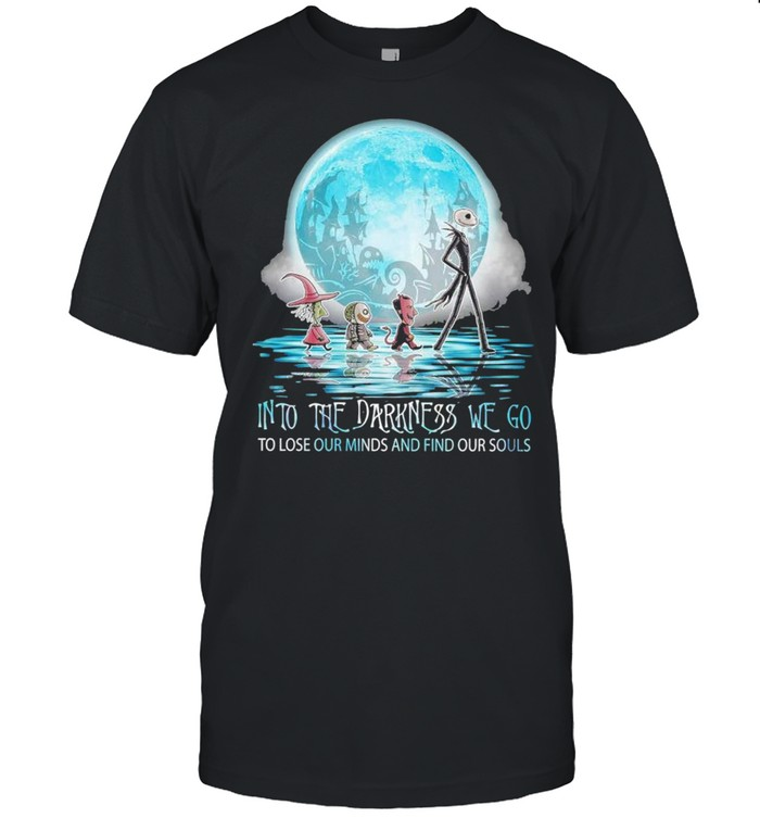 Jack Skellington Into The Darkness We Go To Lose Our Minds And Find Our Souls Shirt