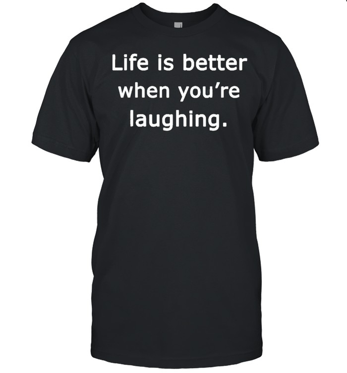 Life Is Better When You're Laughing Motivation Quote Shirt