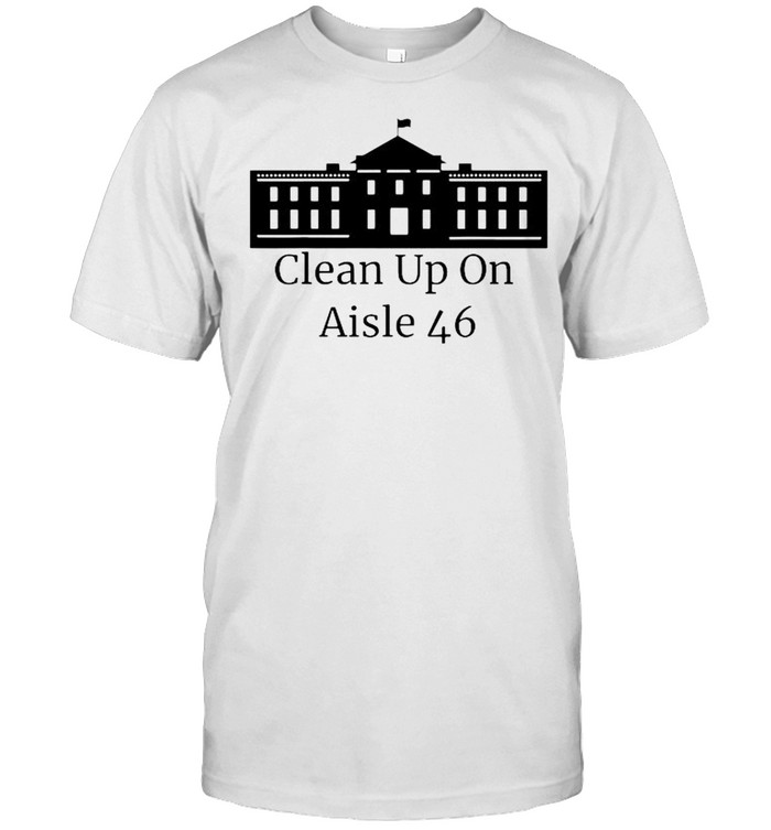 White House Clean Up On Aisle 46 Shirt