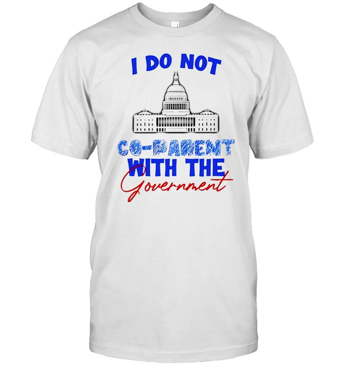 White House I Do Not Co-Parent With The Government Shirt