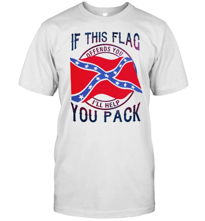 Confederate Flag If This Flag Offends You Ill Help You Pack Shirt