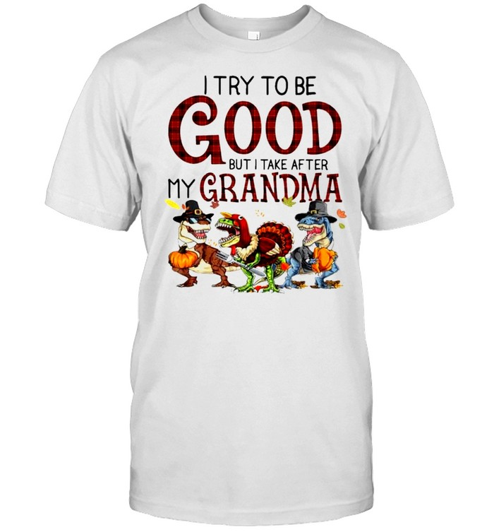 Dinosaur I Try To Be Good But I Take After My Grandma Shirt