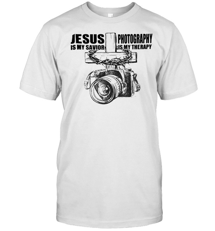 Jesus Photography Is My Savior Is My Therapy Shirt