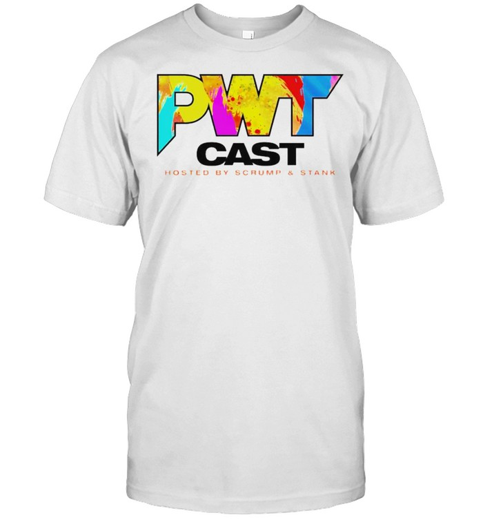 Pwt Cast Hosted By Scrump And Stank Shirt