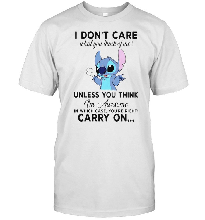 Stitch I Don't Care What You Think Of Me Unless You Think Shirt