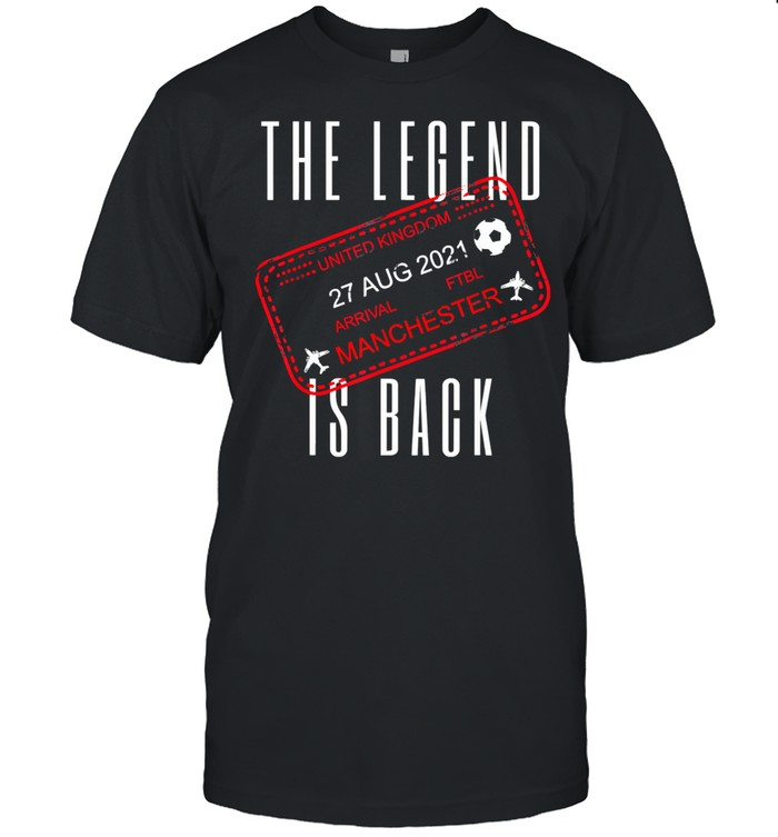 The Legend Is Back To Manchester For Football Fans Shirt