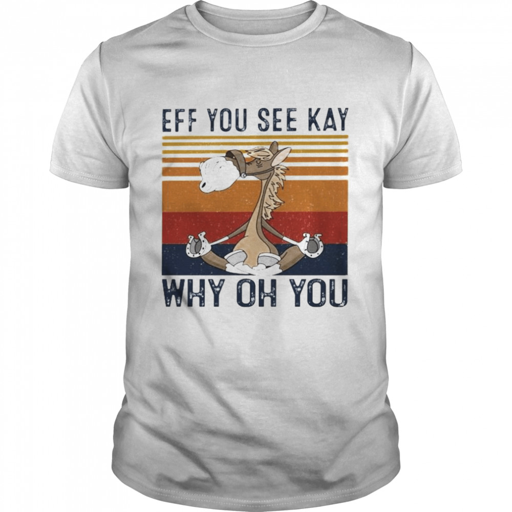 Horse Eff You See Kay Why Oh You Shirt